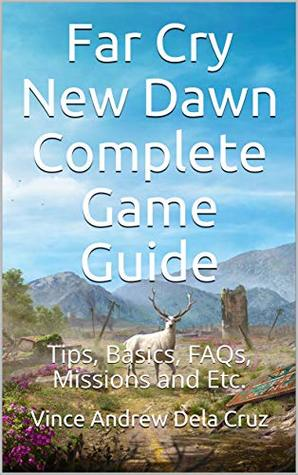 Far Cry New Dawn Complete Game Guide: Tips, Basics, FAQs, Missions and Etc.