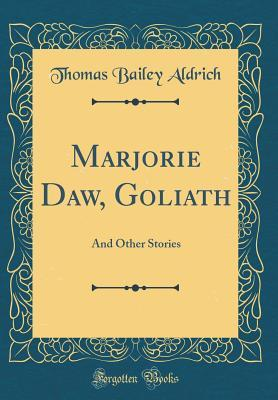 Marjorie Daw, Goliath: And Other Stories