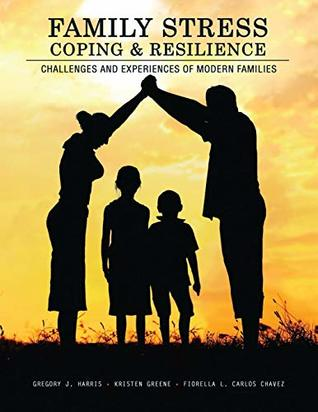 Family Stress, Coping, and Resilience: Challenges and Experiences of Modern Families