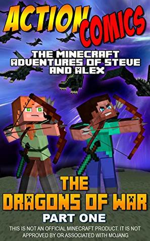 Action Comics: The Minecraft Adventures of Steve and Alex: The Dragons of War - Part One (Minecraft Steve and Alex Adventures Book 17)