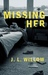 Missing Her by J.L. Willow