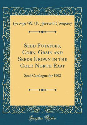 Seed Potatoes, Corn, Grain and Seeds Grown in the Cold North East: Seed Catalogue for 1902