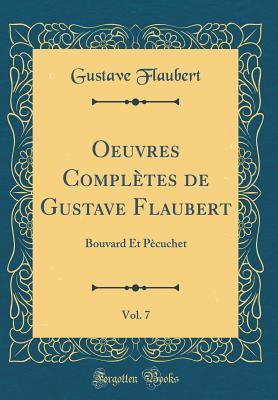 Oeuvres Compl�tes de Gustave Flaubert, Vol. 7: Bouvard Et P�cuchet