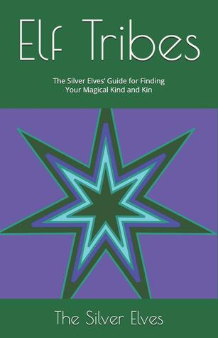 Elf Tribes: The Silver Elves' Guide for Finding Your Magical Kind and Kin