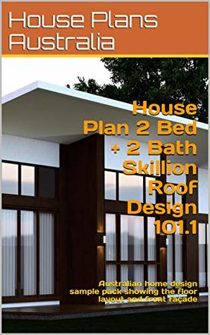 House Plan 2 Bed + 2 Bath Skillion Roof Design 101.1: Australian home design sample pack showing the floor layout and front façade