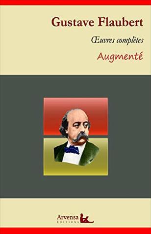 Gustave Flaubert : Oeuvres complètes et annexes (annotées, illustrées): L'éducation sentimentale, Madame Bovary, Salammbô...