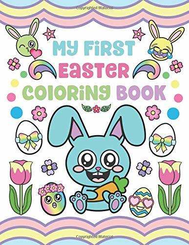 My First Easter Coloring Book: Easter Toddler Coloring Pages Activity for Ages 1-3 with Eggs, Baskets, Animals, Flowers and more!