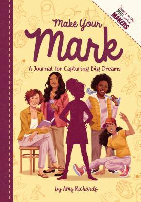 Make Your Mark: A Journal for Capturing Big Dreams