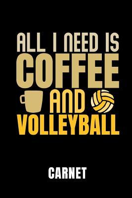 All I Need Is Coffee and Volleyball Carnet: Id�e Cadeau Pour Les Joueurs de Volley-Ball - Cahier de 110 Pages Lign�es - Format 6x9 Din A5 - Couverture Souple Mat -