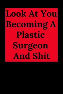 Look At You Becoming A Plastic Surgeon And Shit Blank Lined Journal Notebook Surgery