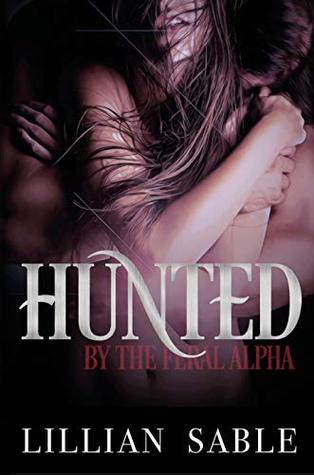 Hunted by the Feral Alpha (Feral Alphas, #1)