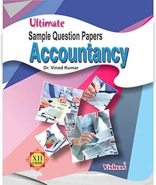 ULTIMATE SAMPLE QUESTION PAPER ACCOUNTANCY-CLASS-XII-(STRICTLY BASED ON CBSE SAMPLE QUESTION PAPER FOR EXAMINATION MARCH-2019)VISHVASBOOKS