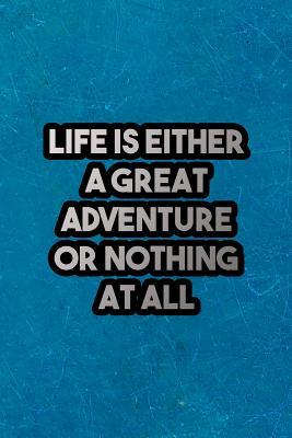 Life Is Either a Great Adventure or Nothing at All: Nice Blank Lined Notebook Journal Diary