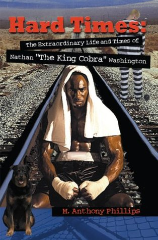 "Hard Times: The Extraordinary Life and Times of Nathan ""The King Cobra"" Washington"