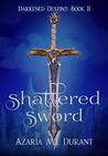 Shattered Sword (Darkened Destiny, #2)