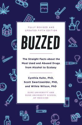 Buzzed: The Straight Facts About the Most Used and Abused Drugs from Alcohol to Ecstasy, Fifth Edition