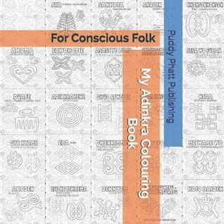 My Adinkra Colouring Book: For Conscious Folk