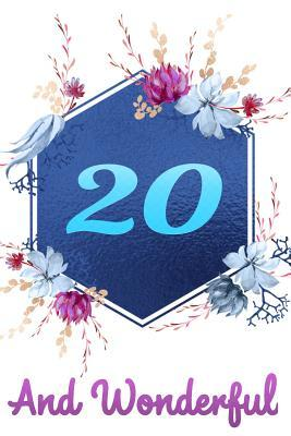 20 and Wonderful: Beautiful Happy Birthday Gift Blue Floral Notebook: Lined Journal for 20 Years Old Girls and Women