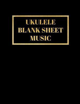 Ukulele Blank Sheet Music: Black & Gold Ukulele Tab Sheet Music Chord Templates Compose Your Own Ukulele Songs, Staff and Tab Papers Large Notebook