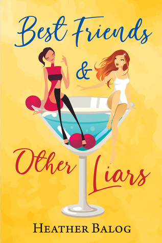 Best Friends & Other Liars by Heather Balog