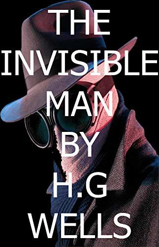 THE INVISIBLE MAN: BY H.G. WELLS
