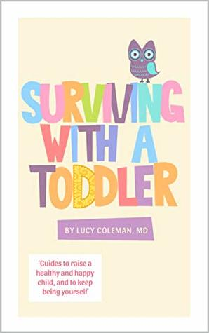 Motherhood: Surviving with a toddler: Guides to raise a healthy and happy child, and to keep being yourself