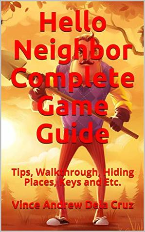 Hello Neighbor Complete Game Guide: Tips, Walkthrough, Hiding Places, Keys and Etc.