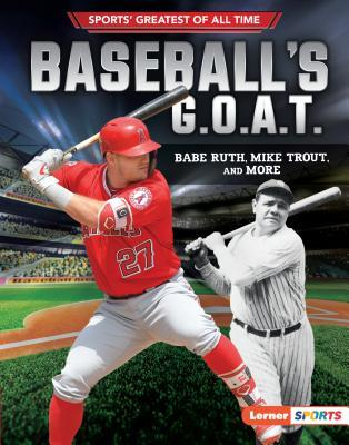 Baseball's G.O.A.T.: Babe Ruth, Mike Trout, and More