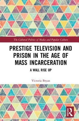 Prestige Television and Prison in the Age of Mass Incarceration: A Wall Rise Up