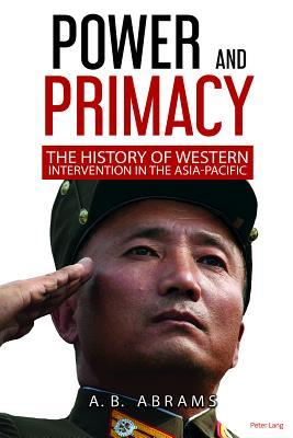 Power and Primacy: A History of Western Intervention in the Asia-Pacific