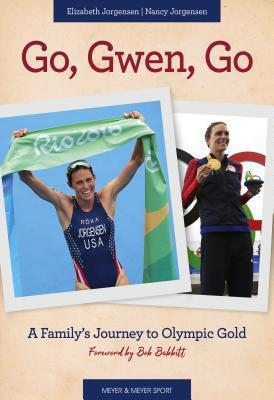 Go, Gwen, Go: A Family's Journey to Olympic Gold