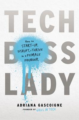 Tech Boss Lady: How to Make It as a Woman in the Startup World