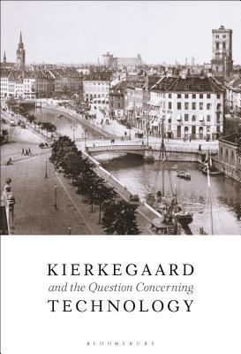 Kierkegaard and the Question Concerning Technology