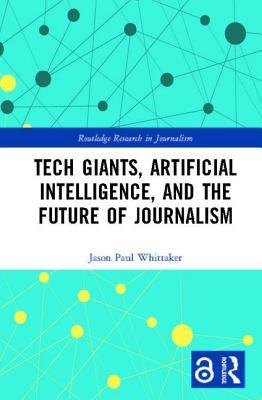 Tech Giants, Artificial Intelligence, and the Future of Journalism (Open Access)