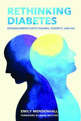 Rethinking Diabetes: Entanglements with Poverty, Trauma, and HIV
