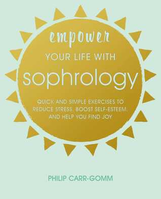 Empower Your Life with Sophrology: Your guide to dynamic relaxation for a fulfilling and happy life