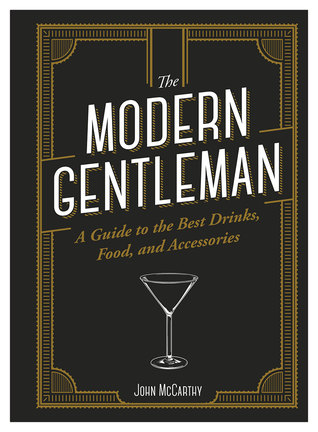 The Modern Gentleman: A Guide to the Best of Everything for the Modern Bon Vivant.