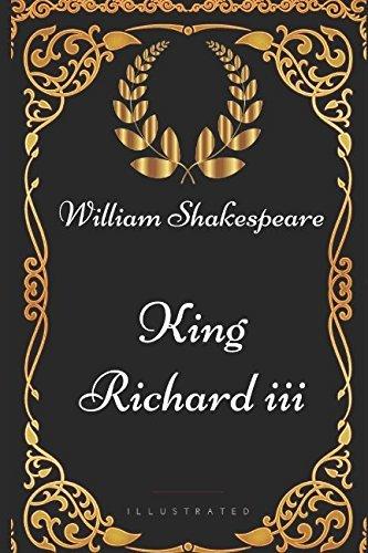 King Richard III: By William Shakespeare - Illustrated