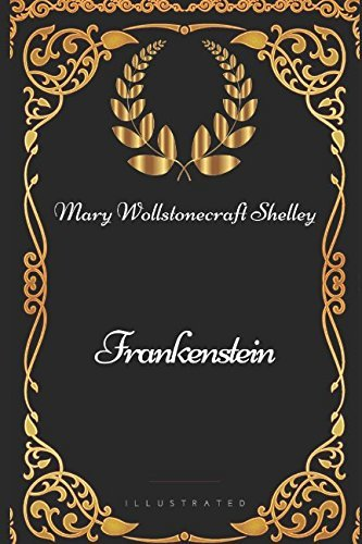 Frankenstein: By Mary Wollstonecraft Shelley - Illustrated