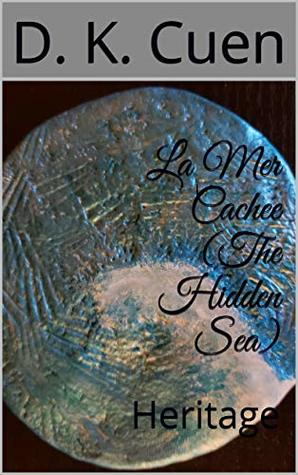 La Mer Cachee (The Hidden Sea): Heritage