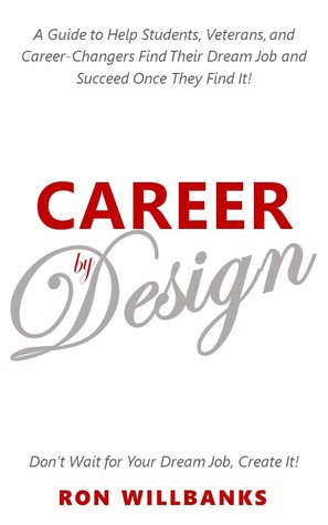 Career by Design: A Guide to Help Students, Veterans, & Career-Changers Find Their Dream Job and Succeed Once They Find It!