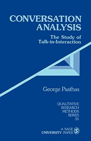 Conversation Analysis: The Study of Talk-in-Interaction (Qualitative Research Methods Book 35)