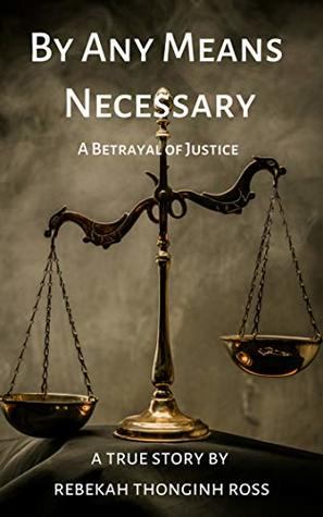 By Any Means Necessary: A Betrayal of Justice