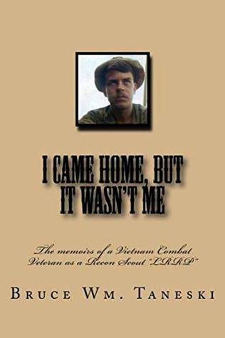 """I Came Home, But It Wasn't Me: The memoirs of a Vietnam Combat Veteran as a Recon Scout """"LRRP"""""""