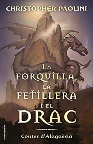 La forquilla, la fetillera i el drac: Contes d'Alagaësia