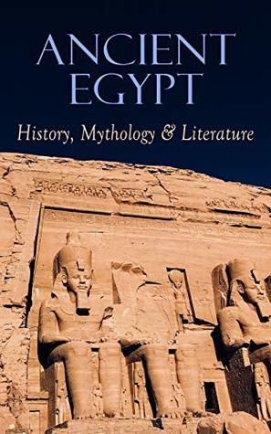 Ancient Egypt: History, Mythology & Literature: Illustrated Edition