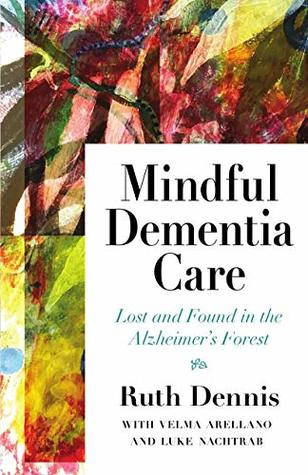 Mindful Dementia Care: Lost and Found in the Alzheimer's Forest