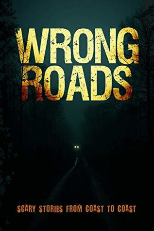 Wrong Roads: Scary Stories from Coast to Coast