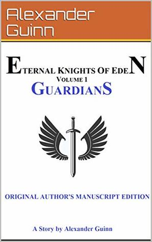 Eternal Knights of Eden: Volume 1: Guardians SPECIAL LIMITED AUTHOR'S ORIGINAL EDITION