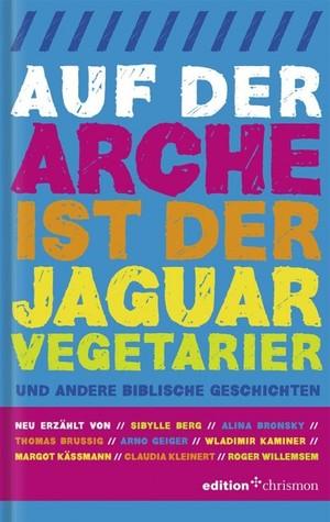 Auf der Arche ist der Jaguar Vegetarier: Und andere biblische Geschichten